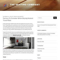 Factors To Consider When Buying Heated Towel Rails – The Heating Company