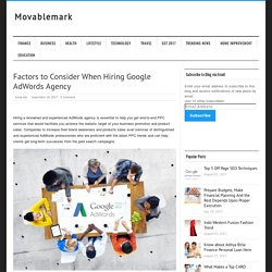 Factors to Consider When Hiring Google AdWords Agency - Movablemark