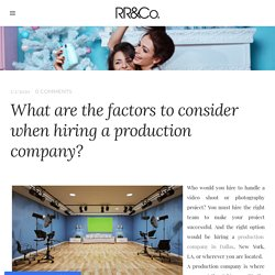 What are the factors to consider when hiring a production company? - Renee Rhyner