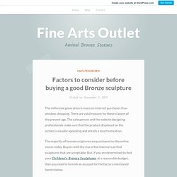 Factors to Consider Before Buying a Good Bronze Sculpture – Fine Arts Outlet