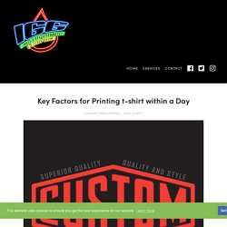 Key Factors for Printing t-shirt within a Day