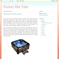 Factory Hot Tubs: Find cheap hot tubs for your use