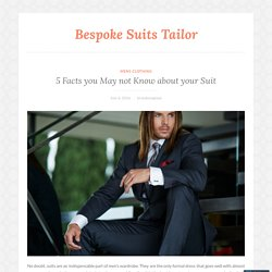 5 Facts you May not Know about your Suit – Bespoke Suits Tailor