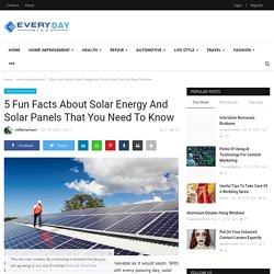 5 Fun Facts About Solar Energy And Solar Panels That You Need To Know - Every Day Blogs