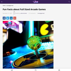 Fun Facts about Full Sized Arcade Games