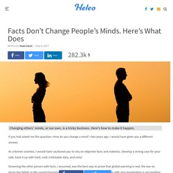 Facts Don't Change People's Minds. Here's What Does