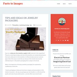 Facts to Images: Tips and Ideas on Jewelry Packaging