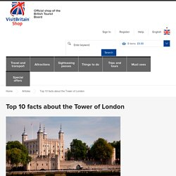 Top 10 facts about the Tower of London