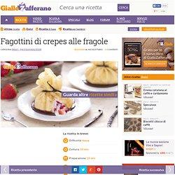 Ricetta Fagottini di crepes alle fragole