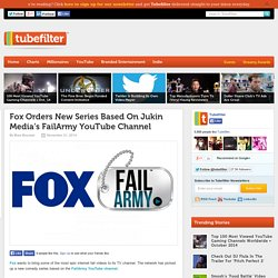 Fox Orders New Series Based On Jukin Media's FailArmy YouTube Channel