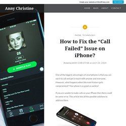 """How to Fix the """"Call Failed"""" Issue on iPhone? – Anny Christine"""