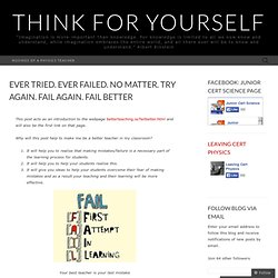 Ever tried. Ever failed. No matter. Try Again. Fail again. Fail better