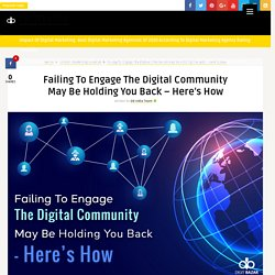 Failing To Engage The Digital Community May Be Holding You Back – Here's How