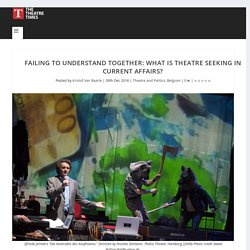 Failing to Understand Together: What Is Theatre Seeking In Current Affairs?