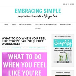 What to Do When You Feel Like You're Failing (+ Free Worksheet) - Embracing Simple