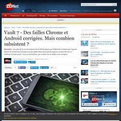 Vault 7 - Des failles Chrome et Android corrigées. Mais combien subsistent ? - ZDNet