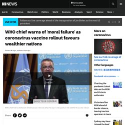 WHO chief warns of 'moral failure' as coronavirus vaccine rollout favours wealthier nations