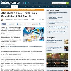 Afraid of Failure? Think Like a Scientist and Get Over It.