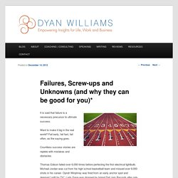 Failures, Screw-ups and Unknowns (and why they can be good for you)*