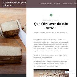Que faire avec du tofu fumé ? – Cuisine végane pour débutant