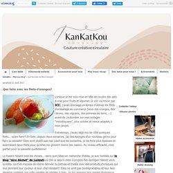Que faire avec les filets d'oranges? - KanKatKou