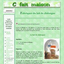 Faire soi-même du lait de châtaigne (lait végétal).