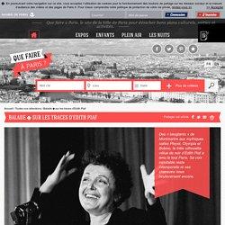 Que faire à Paris Balade sur les traces d'Edith Piaf