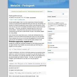 Faire parler son pc - Metal3d - Fedogeek