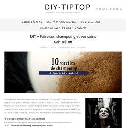 DIY – Faire son shampoing et ses soins soi-même – DIY Tiptop