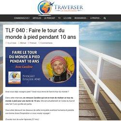 Faire le Tour du monde à pied pendant 10 ans : l'interview