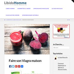 Faire son Viagra maison - Libido Homme