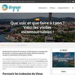 Que voir et que faire à Lyon ? Voici les visites incontournables !
