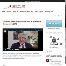 Fairewinds' Arnie Gundersen on Caravan to Midnight, December 20, 2015 — Fairewinds Energy Education