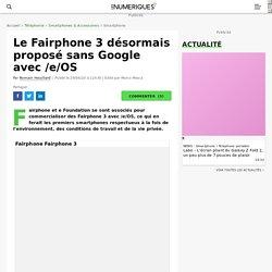 Le Fairphone 3 désormais proposé sans Google avec /e/OS