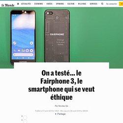 On a testé… le Fairphone3, le smartphone qui se veut éthique