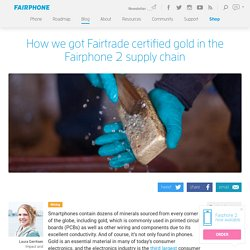 How we got Fairtrade certified gold in the Fairphone 2 supply chain