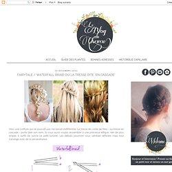"Le blog du cheveu: Fairytale / Waterfall Braid ou la tresse dite ""en cascade"""