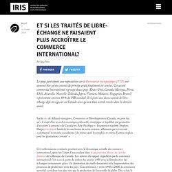 Et si les traités de libre-échange ne faisaient plus accroître le commerce international?