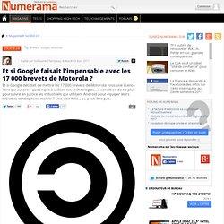 Et si Google faisait l'impensable avec les 17 000 brevets de Motorola ?