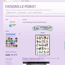 FAISONS LE POINT!: Les Participes Passés (Révisions)