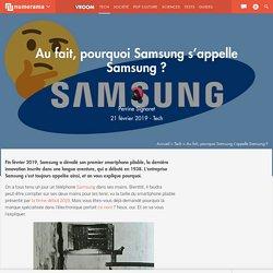 Au fait, pourquoi Samsung s'appelle Samsung ?