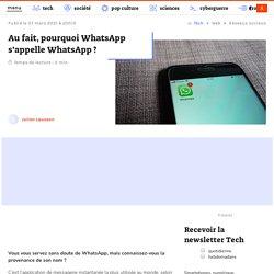Au fait, pourquoi WhatsApp s'appelle WhatsApp ?