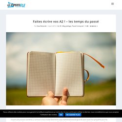 Faites écrire vos A2 ! – les temps du passé