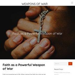 Faith as a Powerful Weapon of War