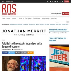 Faithful to the end: An interview with Eugene Peterson
