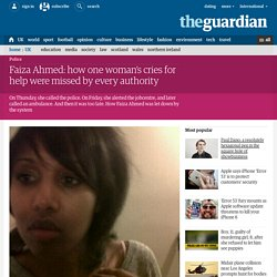 Faiza Ahmed: how one woman's cries for help were missed by every authority