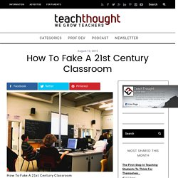 10 Ways To Fake A 21st Century Classroom