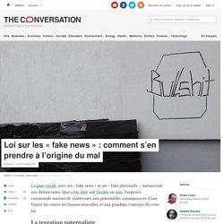 Loi sur les « fake news » : comment s'en prendre à l'origine du mal