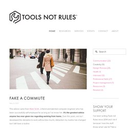 Fake a commute — Tools not Rules