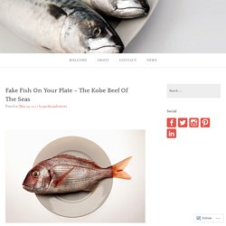 Fake Fish On Your Plate – The Kobe Beef Of The Seas – Pacific Andes News